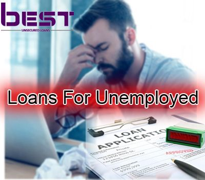 11-Loans for Unemployed Ensure Sufficient Cash into Your Pocket